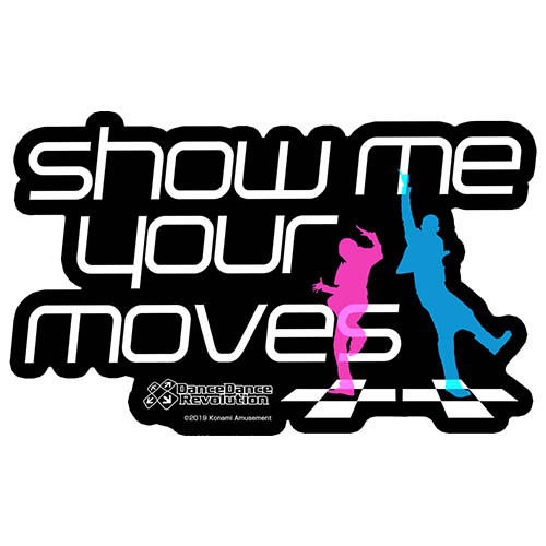 DanceDanceRevolution/DanceDanceRevolution/show me your moves 耐水ステッカー