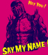 SAY MY NAME!Tシャツ